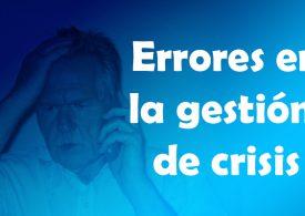 Gestión de crisis: 7 errores garrafales que no se deben cometer