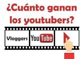 ¿Cuánto ganan los youtubers?