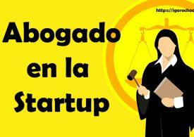 ¿Para qué quiero un abogado en mi startup?