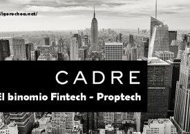 Cadre fintech, la startup para invertir en propiedades inmobiliarias