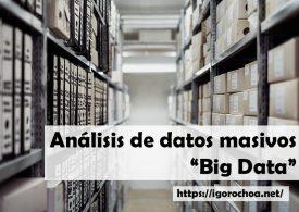 Análisis de datos masivos. El fenómeno Big Data