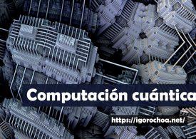 Aterrizando en la era de la computación cuántica