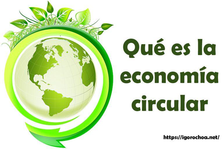 ¿Qué es la economía circular o circular economy?