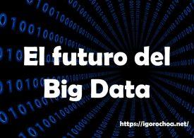 El futuro del Big Data en 9 predicciones