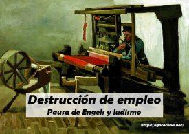 Pausa de Engels, ludismo y destrucción de empleo